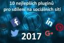 10 nejlepších pluginů pro sdílení na sociálních sítí v roce 2017