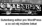 Gutenberg editor pro WordPress a co od něj můžete čekat