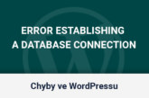 "Jak opravit chybu ""Error Establishing a Database Connection"" ve WordPressu"