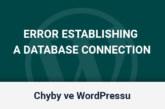 "Jak opravit chybu ""Error Establishing a Database Connection"" ve WordPressu"