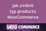 Jak změnit typ produktu ve WooCommerce